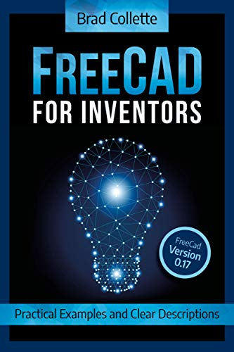 FreeCAD For Inventors: Practical Examples and Clear Descriptions