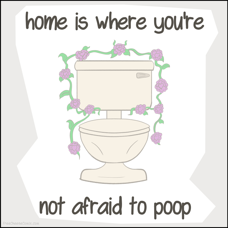 Home Is Where You're Not Afraid To Poop