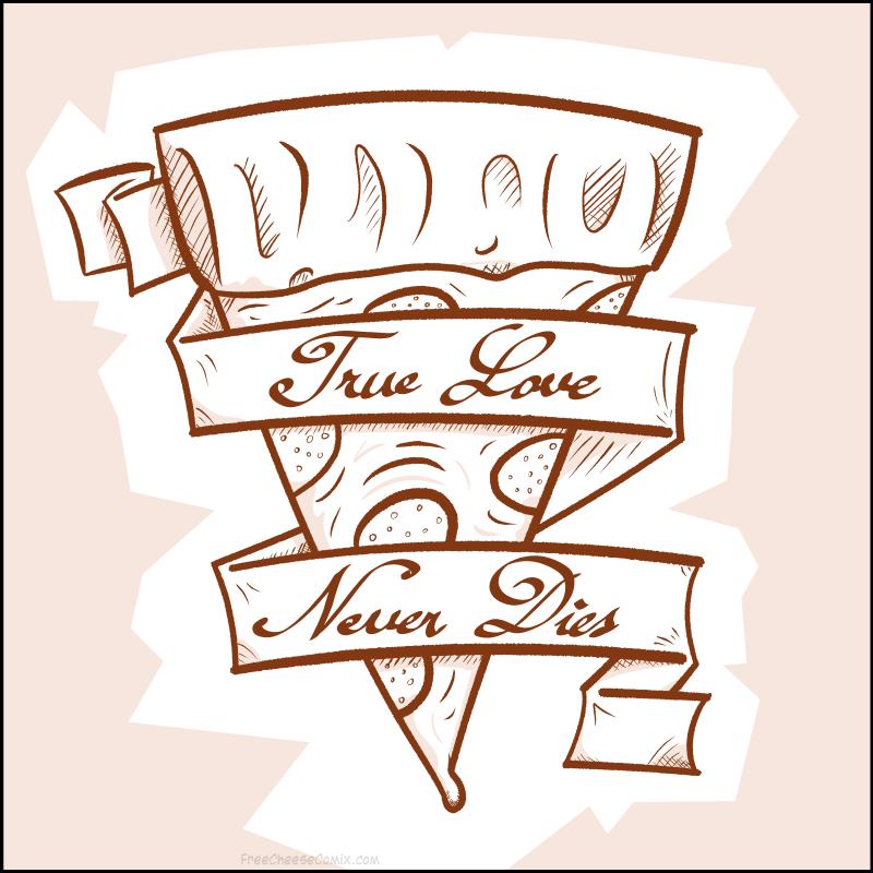 True love is pizza.