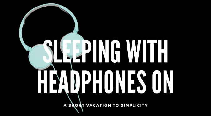Sleeping with headphones on