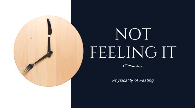 Not feeling it: physicality of fasting