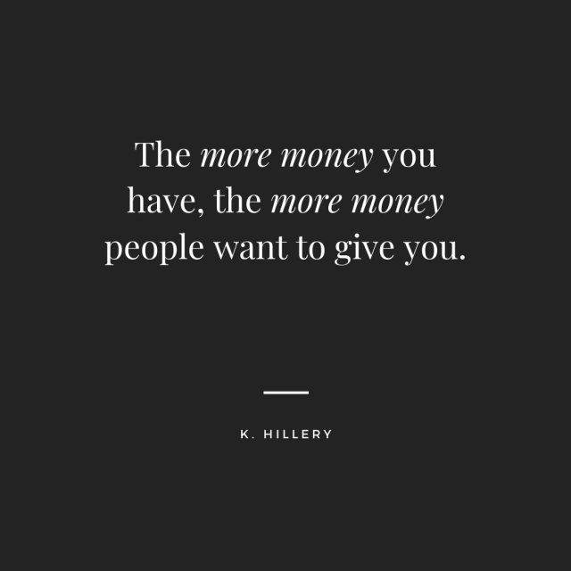 The more money you have...K. Hillery
