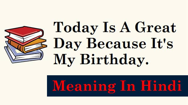 Today-Is-A-Great-Day-Because-It's-My-Birthday-Meaning-In-Hindi (2)