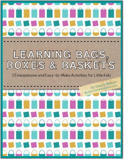 Learning Bags, Boxes, and Baskets: 15 Inexpensive and Easy-To-Make Activities for Little Kid
