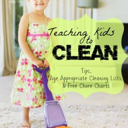 Teaching Kids to Clean: Tips, Age Appropriate Cleaning Lists, & Free Chore Charts
