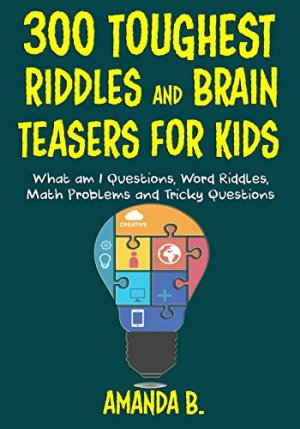 300 Toughest Brain Teasers for Kids