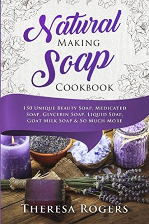 Natural Soap Making Cookbook