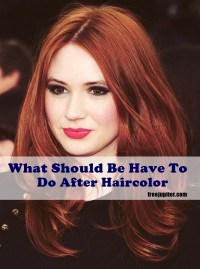 What Should Be Have To Do After Haircolor