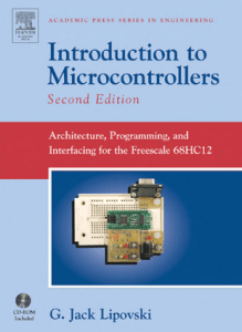 Introduction to Microcontrollers by G. Jack Lipovski, Introduction to Microcontrollers, Introduction to Microcontrollers by Lipovski, Introduction to Microcontrollers pdf, Introduction to Microcontrollers book, Introduction to Microcontroller, Introduction to Microcontroller pdf, Microcontrollers books, Microcontroller book