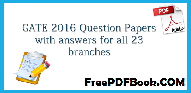 Gate 2016 Question papers with answers for EC,EE,ME,CS