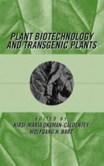 Plant Biotechnology and Transgenic Plants – Kirsi-Marja Oksman-Caldentey , Wolfgang H. Barz