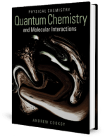 Physical Chemistry – Quantum Chemistry and Molecular Interactions by Andrew Cooksy