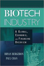 Biotech Industry – A Global, Economic and Financing Overview – B Bergeron & P Chan