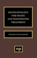Biotechnology for Waste and Wastewater Treatment – Nicholas P. Cheremisinoff