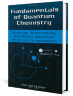 Fundamentals of Quantum Chemistry – Molecular Spectroscopy and Modern Electronic Structure Computations by Michael Mueller