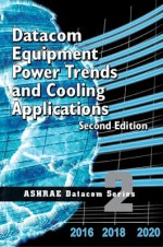 Datacom Equipment Power Trends and Cooling Applications