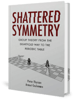 Shattered Symmetry – Group Theory from the Eightfold way to the Periodic Table by Pieter and Arnout