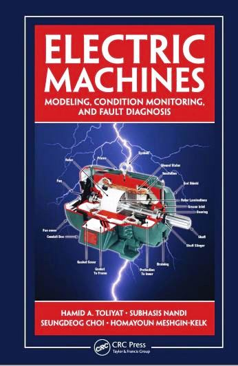 ELECTRIC MACHINES, ELECTRIC MACHINES Modeling, Condition Monitoring, and Fault Diagnosis by Hamid A. Toliyat