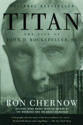 Titan: The Life of John D. Rockefeller, Sr. Free Download. Best Biography By Billionaire John D. Rockefeller, Sr.