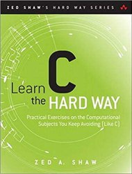 Learn C the Hard Way: Practical Exercises on the Computational Subjects You Keep Avoiding free download