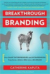 Breakthrough Branding: How Smart Entrepreneurs and Intrapreneurs Transform a Small Idea into a Big Brand book pdf free download