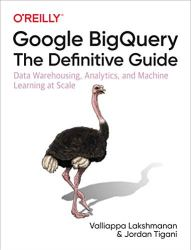 Google BigQuery: The Definitive Guide: Data Warehousing, Analytics, and Machine Learning at Scale book pdf free download