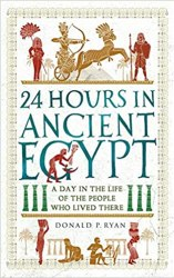 24 Hours in Ancient Egypt: A Day in the Life of the People Who Lived There book pdf free download
