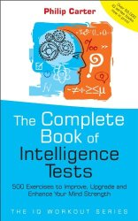 The Complete Book of Intelligence Tests: 500 Exercises to Improve, Upgrade and Enhance Your Mind Strength book pdf free download