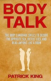 BODY TALK: The Body Language Skills to Decode the Opposite Sex, Detect Lies, and Read Anyone Like a Book pdf free download