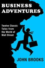Business Adventures: Twelve Classic Tales from the World of Wall Street book pdf free download