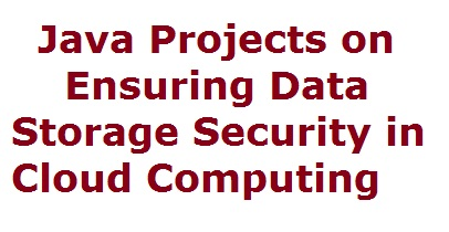 Java Projects on Ensuring Data Storage Security in Cloud Computing