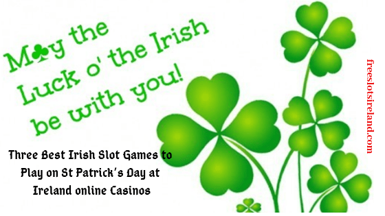 Three Best Irish Slot Games to Play on St Patrick's Day at Ireland online Casinos
