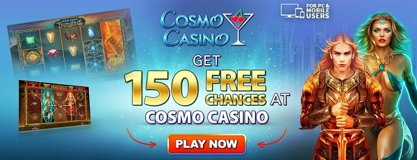Cosmo Casino 150 free chances on deposit