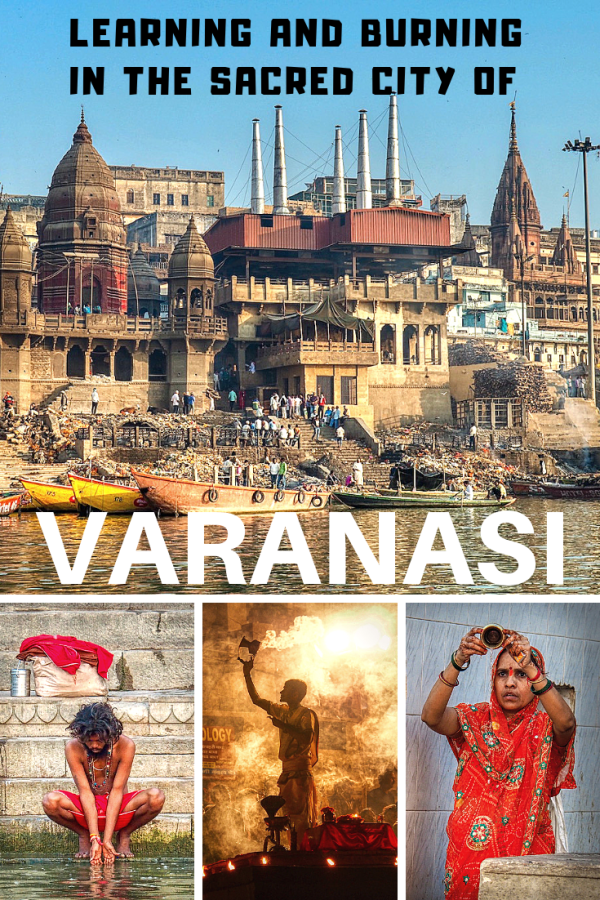 Learning and Burning in the Sacred City of Varanasi