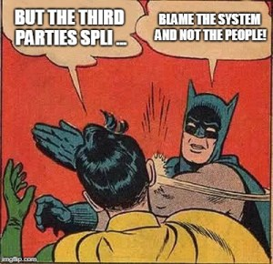 """But the third parties split..."" ""Blame the system and not the people"""