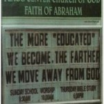 Anti-Intellectual Church Signs - The more educated we become, the farther we move away from God