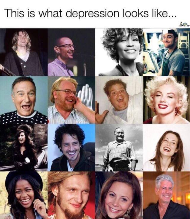 This is what depression looks like: Kurt Cobain of Nirvana, Chester Bennington of Linkin Park, Whitney Houston (singer), Mac Miller, Robin Williams (actor), Phillip Seymour Hoffman (actor), Chris Farley (actor), Marilyn Monroe (actress), Amy Winehouse (singer). Chris Cornell (singer), Ernest Hemingway (author), Lucy Gordon (actress), Simone Battle (actress), Layne Staley of Alice in Chains, Gia Allemond (actress), Anthony Bourdain (chef and celebrity)