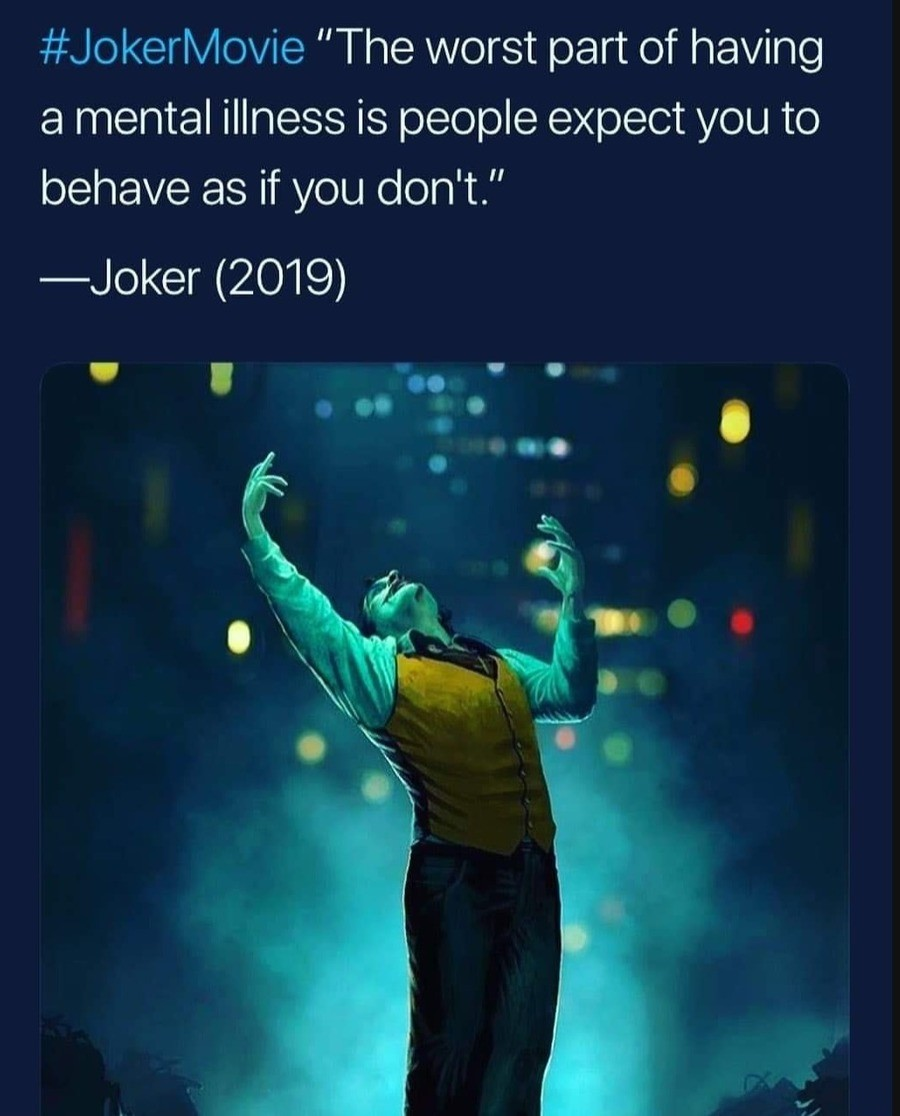 """The worst part about mental illness is people expect you to act like you don't."" (quote from the Joker -Twitter)"