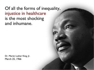 """Of the forms of inequality, injustice in healthcare is the most shocking and inhumane."" D, Martin Luther King Jr. (25 March 1966)"