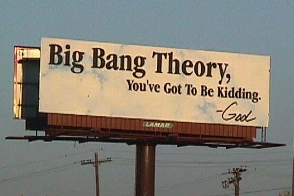 Billboard - Big bang theory? You have got to be kidding. - God