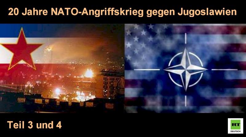 20 Jahre seit NATO-Angriffskrieg gegen Jugoslawien – Teil 3 und 4