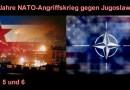 20 Jahre seit NATO-Angriffskrieg gegen Jugoslawien – Teil 5 und 6