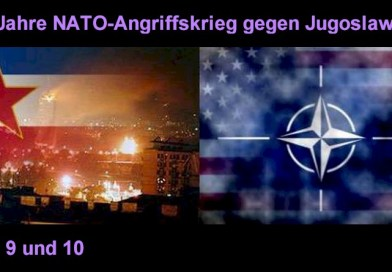 20 Jahre seit NATO-Angriffskrieg gegen Jugoslawien – Teil 9 und 10