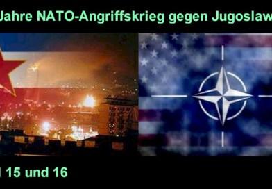 20 Jahre seit NATO-Angriffskrieg gegen Jugoslawien – Teil 15 und 16