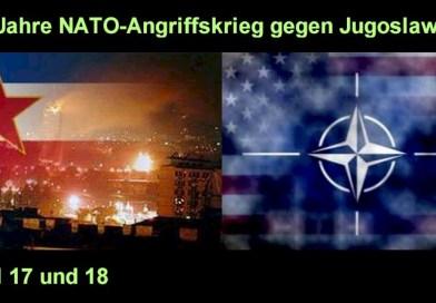 20 Jahre seit NATO-Angriffskrieg gegen Jugoslawien – Teil 17 und 18