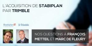 L'acquisition de Stabiplan par Trimble : Nos questions à François METTEIL et Marc De Fleury