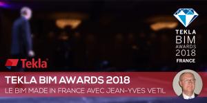Tekla BIM Awards 2018 : Le BIM made in France avec Jean-Yves VETIL