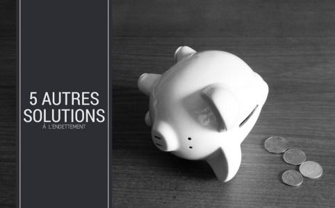 5 autres solutions à l'endettement
