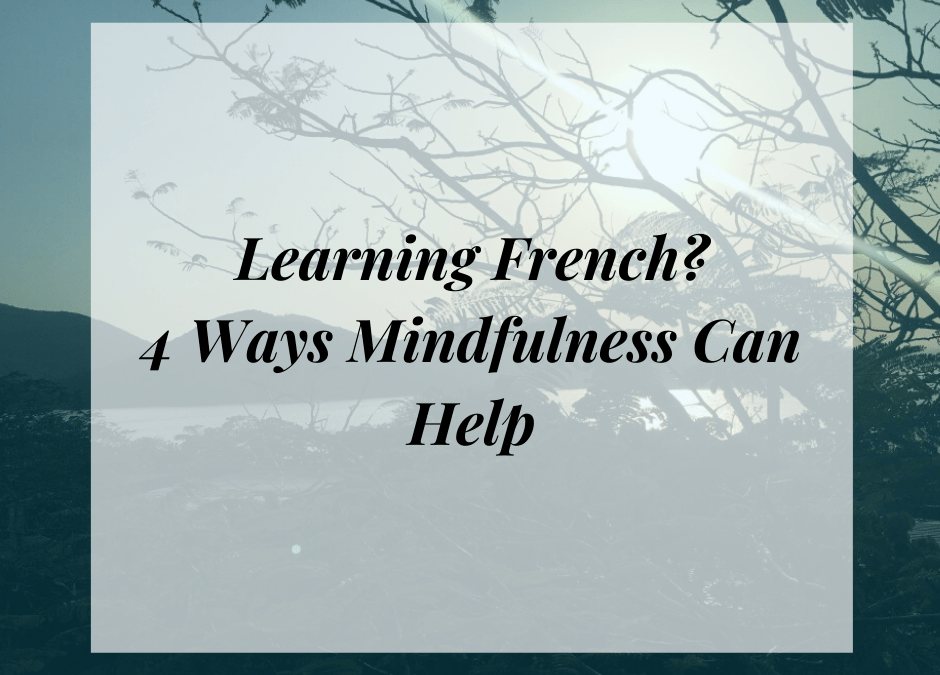 Learning French?  4 Ways Mindfulness Can Help