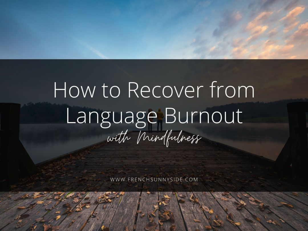 How to Recover from Language Burnout, with Mindfulness